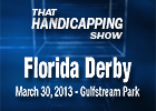 That Handicapping Show - Florida Derby 2013