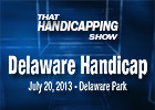 That Handicapping Show - Delaware Handicap 2013