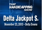 That Handicapping Show: Delta Jackpot Stakes