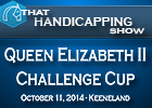 That Handicapping Show: QE II Challenge Cup S.