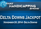 That Handicapping Show - Delta Downs Jackpot S.