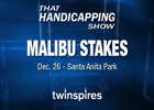 That Handicapping Show Malibu Stakes